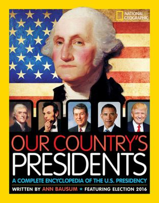 Our country's presidents : a complete encyclopedia of the U.S. pr