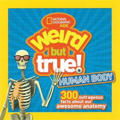 Weird but true! 300 outrageous facts about your awesome anatomy.