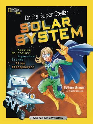Dr. E's super stellar solar system : massive mountains! supersize storms! alien atmospheres!