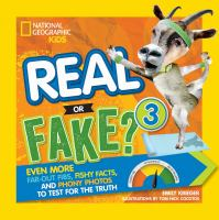 Real or fake 3 : even more far-out fibs, fishy facts, and phony photos to test for the truth