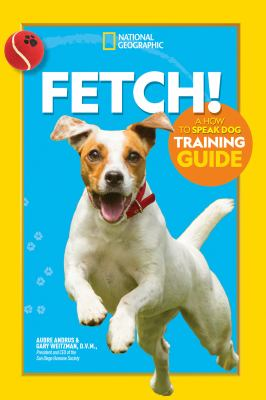 Fetch! : A How to Speak Dog Training Guide