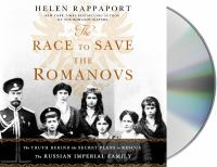 The race to save the Romanovs : the truth behind the secret plans to rescue the Russian imperial family