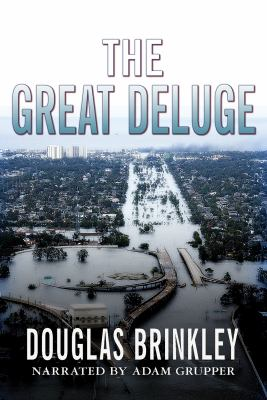The great deluge [Hurricane Katrina, New Orleans, and the Mississippi Gulf Coast]