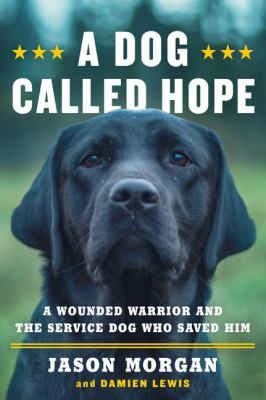 A dog called hope : a wounded warrior and the service dog who saved him