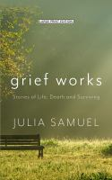 Grief works : stories of life, death, and surviving