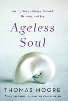 Ageless soul : the lifelong journey toward meaning and joy