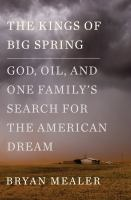 The kings of big spring : God, oil, and one family's search for the American dream