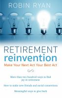 Retirement reinvention : make your next act your best act