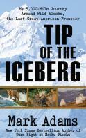 Tip of the iceberg : my 3,000 mile journey around wild Alaska, the last great American frontier