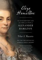 Eliza Hamilton : the extraordinary life and times of the wife of Alexander Hamilton