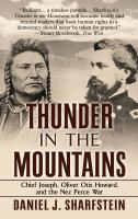 Thunder in the mountains : Chief Joseph, Oliver Otis Howard, and the Nez Perce War