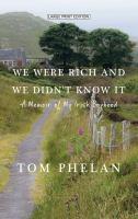 We were rich and we didn't know it : a memoir of my Irish boyhood