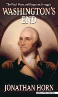 Washington's end : the final years and forgotten struggle