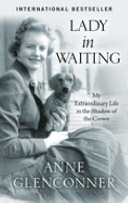 Lady in waiting : an extraordinary life in the shadow of the crown