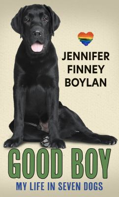 Good boy : my life in seven dogs