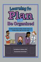 Learning to plan and be organized : executive function skills for kids with AD/HD
