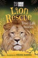 Lion rescue : true-life stories