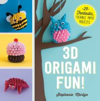 3D origami fun! : 25 fantastic foldable paper projects