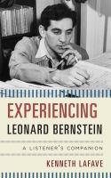 Experiencing Leonard Bernstein : a listener's companion