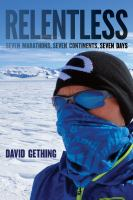 Relentless : seven marathons, seven continents, seven days