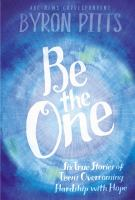 Be the one : six true stories of teens overcoming hardship with hope