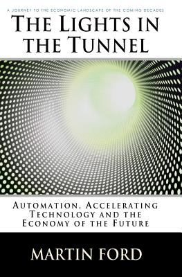 The lights in the tunnel : automation, accelerating technology and the economy of the future