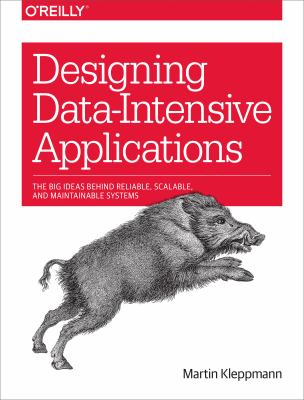 Designing data-intensive applications : the big ideas behind reliable, scalable, and maintainable systems