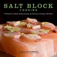 Salt block cooking : 70 recipes for grilling, chilling, searing, and serving on Himalayan salt blocks