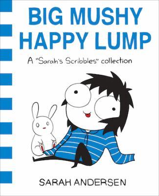 "Big mushy happy lump : a ""Sarah's Scribbles"" collection"