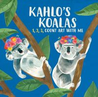 Kahlo's koalas : 1, 2, 3, count art with me