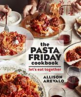 The pasta Friday cookbook : over 70 recipes and tips to help you start a weekly pasta tradition that will change your life