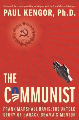 The communist : Frank Marshall Davis : the untold story of Barack Obama's mentor