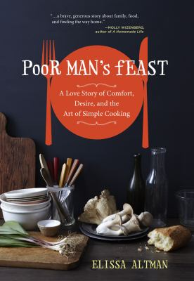 Poor man's feast : a love story of comfort, desire, and the art of simple cooking