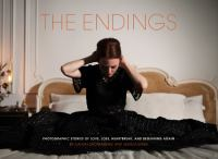 The endings : photographic stories of love, loss, heartbreak, and beginning again