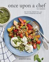 Once upon a chef, the cookbook : 100 tested, perfected, and family-approved recipes