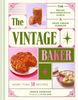 The vintage baker : more than 50 recipes from butterscotch pecan curls to sour cream jumbles