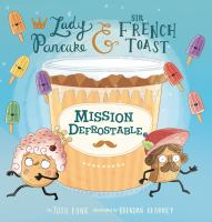 Lady Pancake & Sir French Toast : Mission defrostable