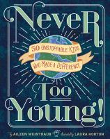 Never too young! : 50 unstoppable kids who made a difference