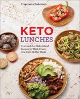 Keto lunches : grab-and-go, make-ahead recipes for high-power, low-carb midday meals