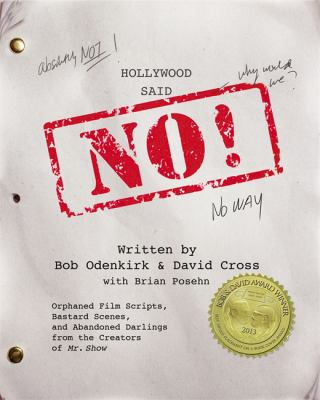 Hollywood said no! : orphaned film scripts, bastard scenes, and abandoned darlings from the creators of Mr. Show