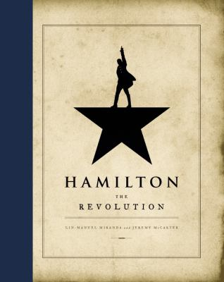 Hamilton : the revolution : being the complete libretto of the Br