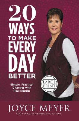20 ways to make every day better : simple, practical changes with