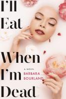 I'll eat when I'm dead : a novel
