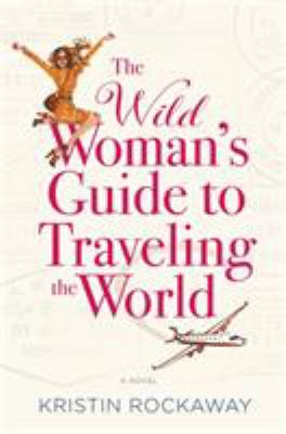 The wild woman's guide to traveling the world :