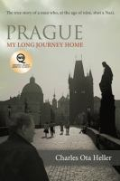 Prague : my long journey home : a memoir of survival, denial, and redemption