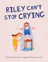 Riley can't stop crying by Boulay, Ste´phanie,