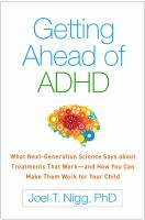 Getting ahead of ADHD : what next-generation science says about treatments that work-- and how you can make them work for your child