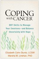 Coping with cancer : DBT skills to manage your emotions--and balance uncertainty with hope