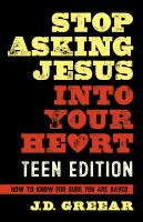 Stop asking Jesus into your heart : how to know for sure you are saved