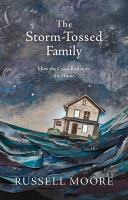 The storm-tossed family : how the cross reshapes the home